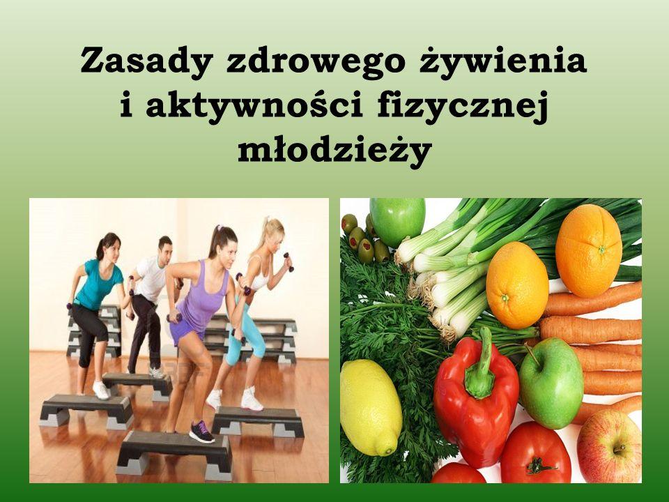 Zasady zdrowego żywienia i aktywności fizycznej młodzieży