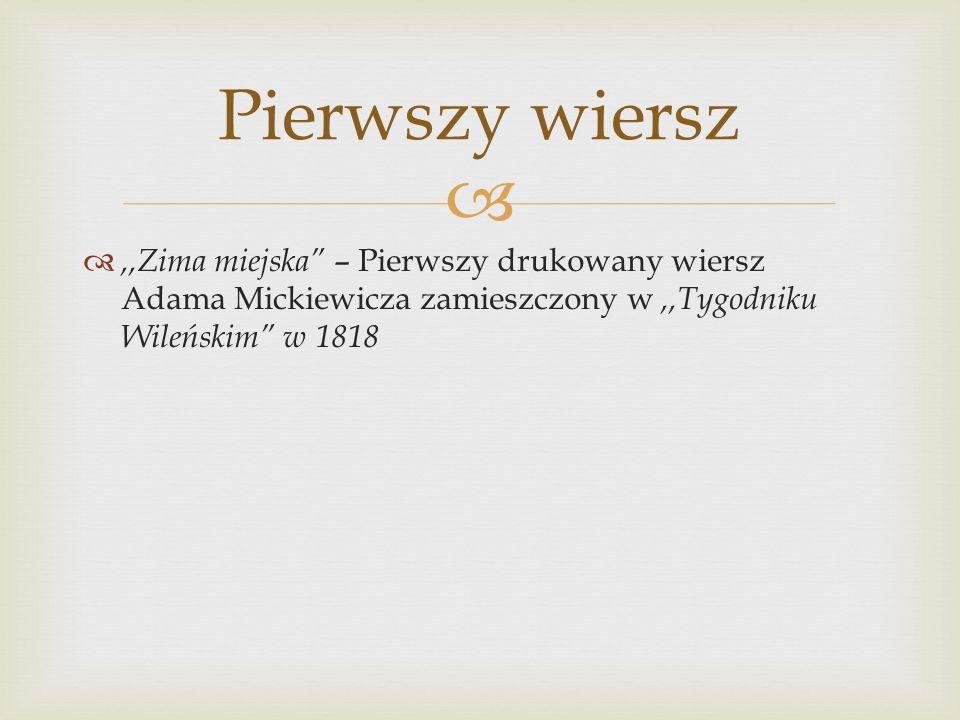 Pierwszy wiersz ,,Zima miejska – Pierwszy drukowany wiersz Adama Mickiewicza zamieszczony w ,,Tygodniku Wileńskim w 1818.