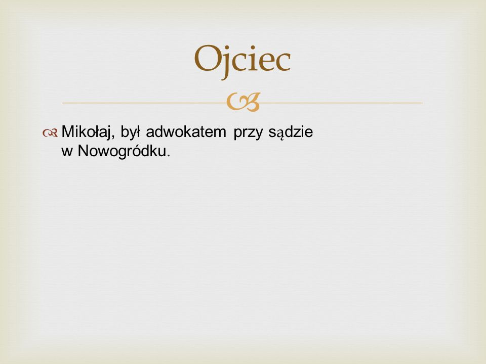 Ojciec Mikołaj, był adwokatem przy sądzie w Nowogródku.