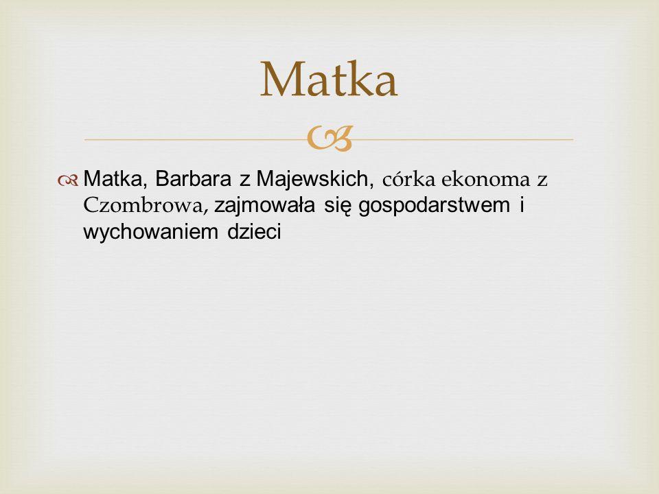 Matka Matka, Barbara z Majewskich, córka ekonoma z Czombrowa, zajmowała się gospodarstwem i wychowaniem dzieci.