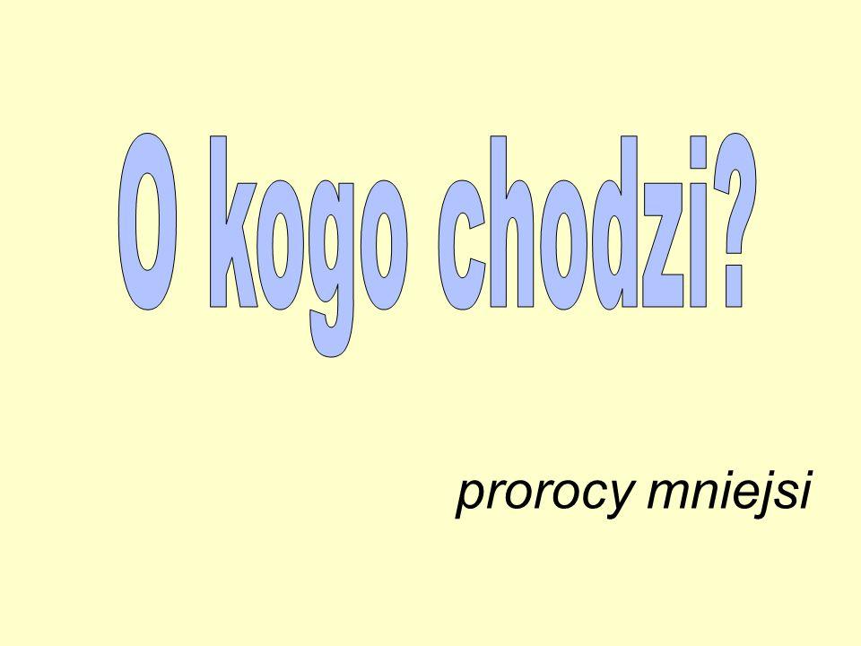 O kogo chodzi prorocy mniejsi