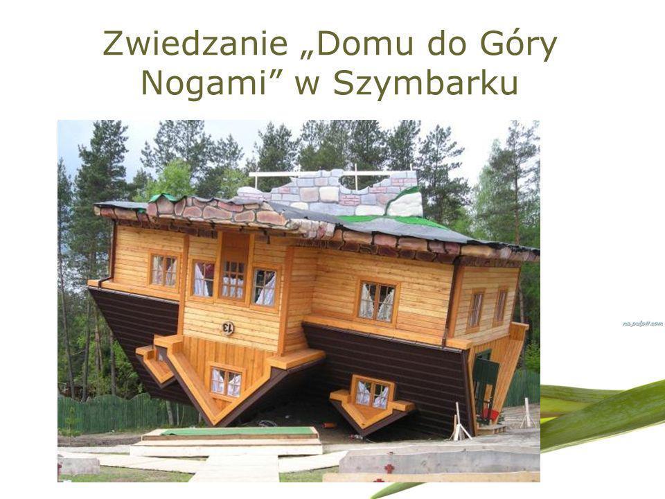 """Zwiedzanie """"Domu do Góry Nogami w Szymbarku"""