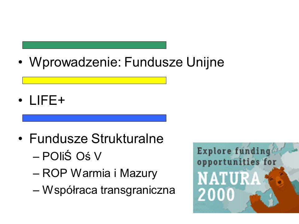 Wprowadzenie: Fundusze Unijne LIFE+ Fundusze Strukturalne