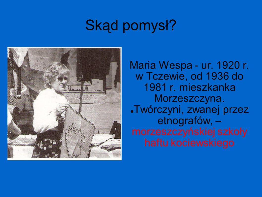 Skąd pomysł Maria Wespa - ur. 1920 r. w Tczewie, od 1936 do 1981 r. mieszkanka Morzeszczyna.