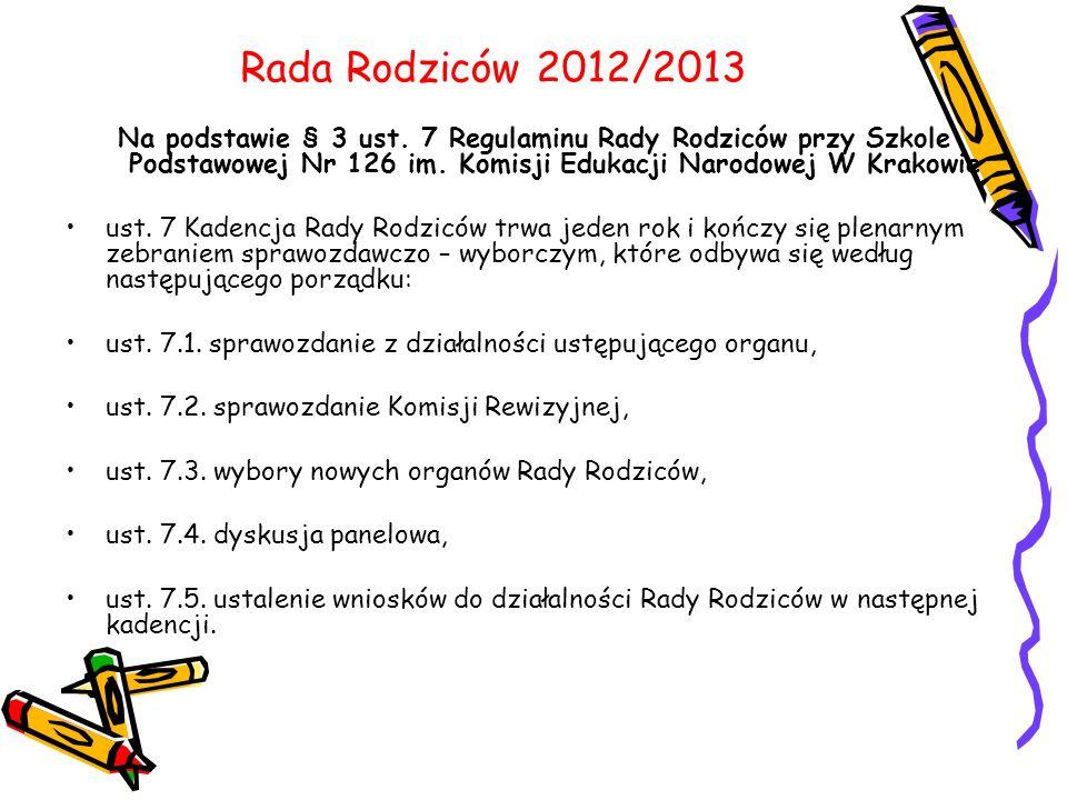 Rada Rodziców 2012/2013 Na podstawie § 3 ust. 7 Regulaminu Rady Rodziców przy Szkole Podstawowej Nr 126 im. Komisji Edukacji Narodowej W Krakowie.