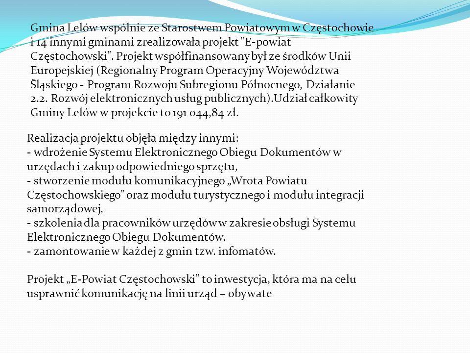 Gmina Lelów wspólnie ze Starostwem Powiatowym w Częstochowie i 14 innymi gminami zrealizowała projekt E-powiat Częstochowski . Projekt współfinansowany był ze środków Unii Europejskiej (Regionalny Program Operacyjny Województwa Śląskiego - Program Rozwoju Subregionu Północnego, Działanie 2.2. Rozwój elektronicznych usług publicznych).Udział całkowity Gminy Lelów w projekcie to 191 044,84 zł.