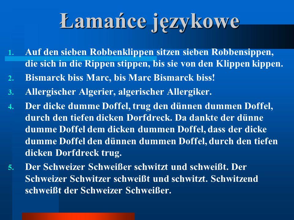 Łamańce językoweAuf den sieben Robbenklippen sitzen sieben Robbensippen, die sich in die Rippen stippen, bis sie von den Klippen kippen.