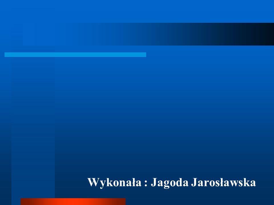 Wykonała : Jagoda Jarosławska