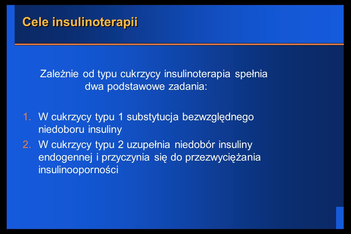 Cele insulinoterapii Zależnie od typu cukrzycy insulinoterapia spełnia dwa podstawowe zadania: