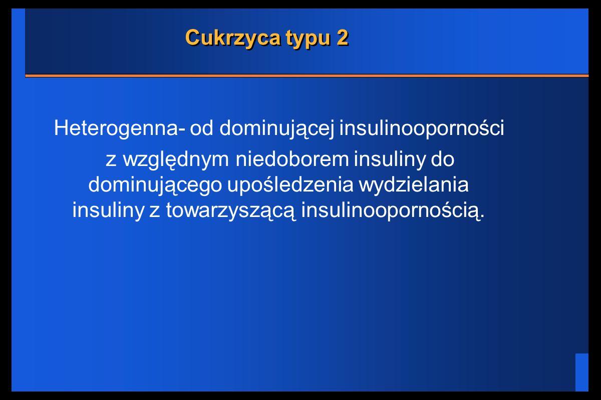 Heterogenna- od dominującej insulinooporności