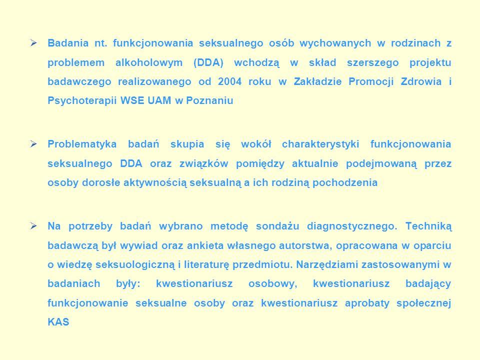 Badania nt. funkcjonowania seksualnego osób wychowanych w rodzinach z problemem alkoholowym (DDA) wchodzą w skład szerszego projektu badawczego realizowanego od 2004 roku w Zakładzie Promocji Zdrowia i Psychoterapii WSE UAM w Poznaniu