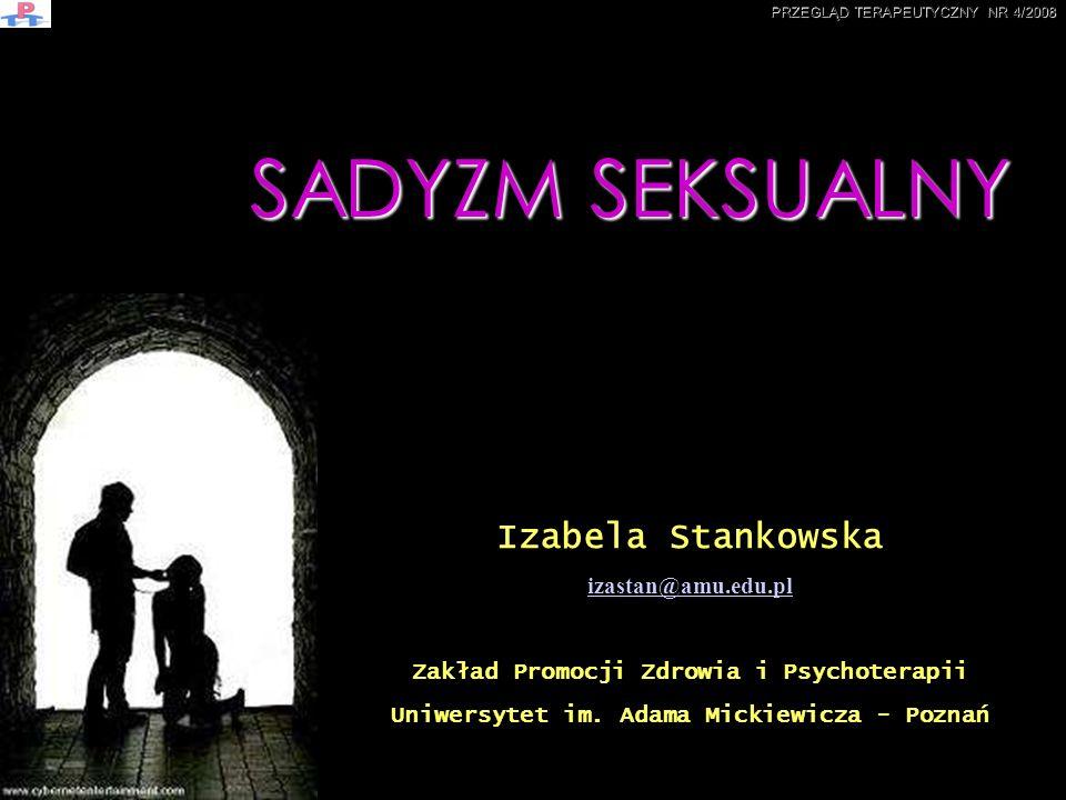 SADYZM SEKSUALNY Izabela Stankowska izastan@amu.edu.pl