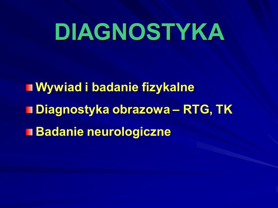 DIAGNOSTYKA Wywiad i badanie fizykalne Diagnostyka obrazowa – RTG, TK