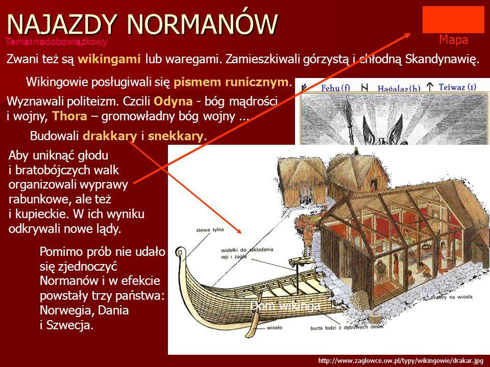 NAJAZDY NORMANÓW Mapa. Temat nadobowiązkowy. Zwani też są wikingami lub waregami. Zamieszkiwali górzystą i chłodną Skandynawię.