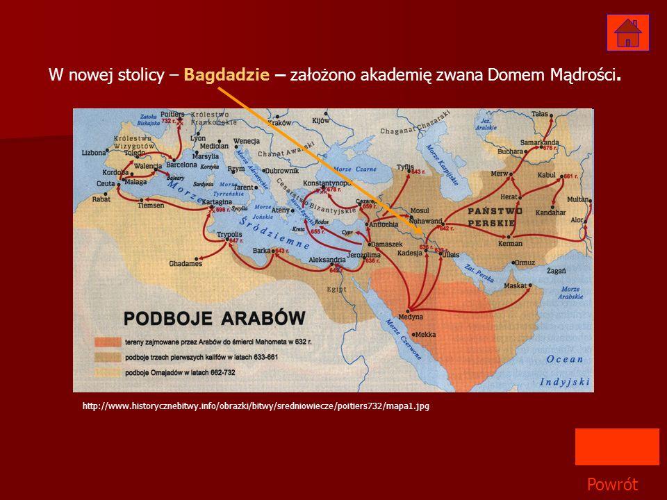 W nowej stolicy – Bagdadzie – założono akademię zwana Domem Mądrości.