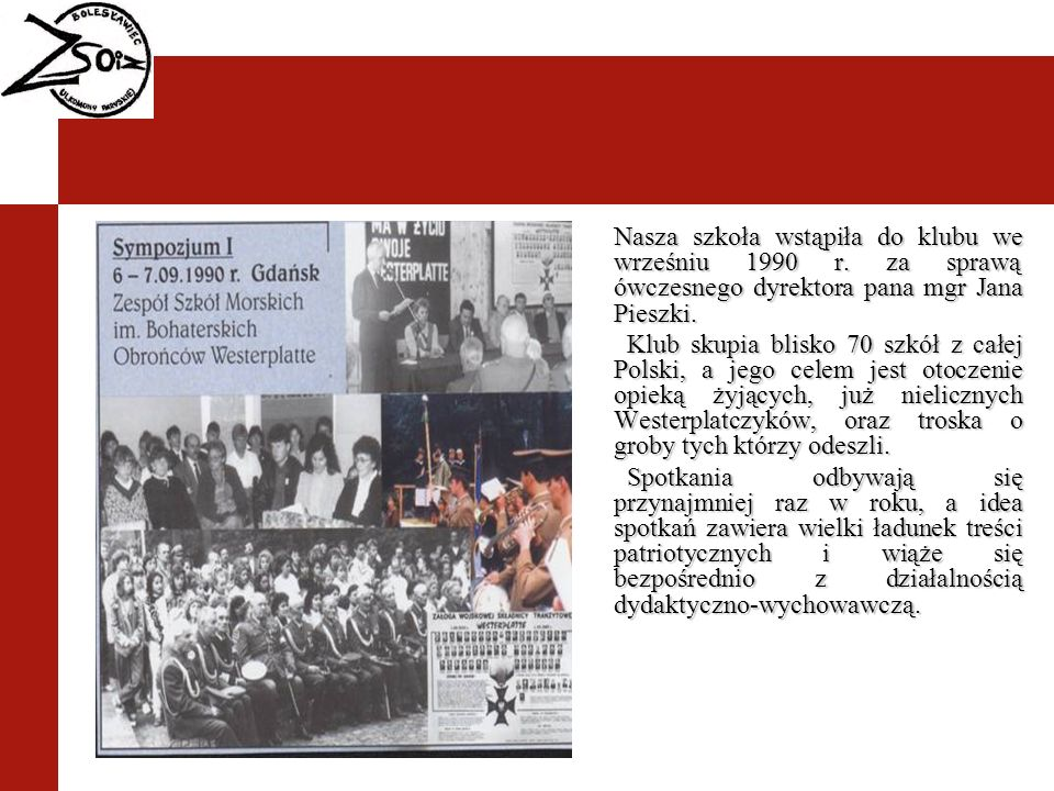 Nasza szkoła wstąpiła do klubu we wrześniu 1990 r