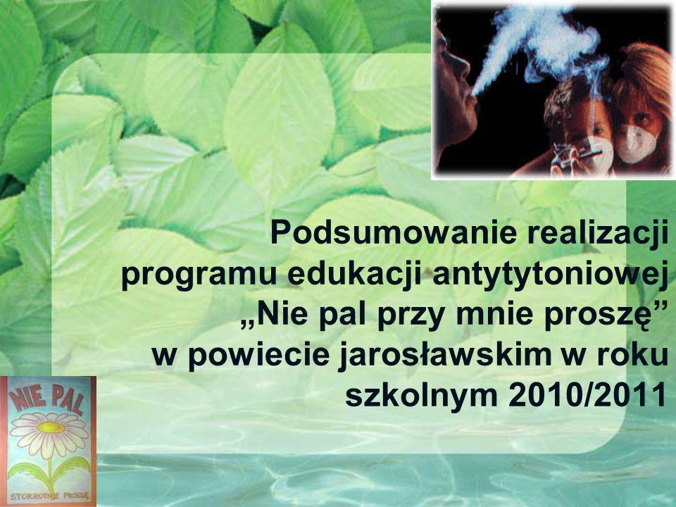 """Podsumowanie realizacji programu edukacji antytytoniowej """"Nie pal przy mnie proszę w powiecie jarosławskim w roku szkolnym 2010/2011"""