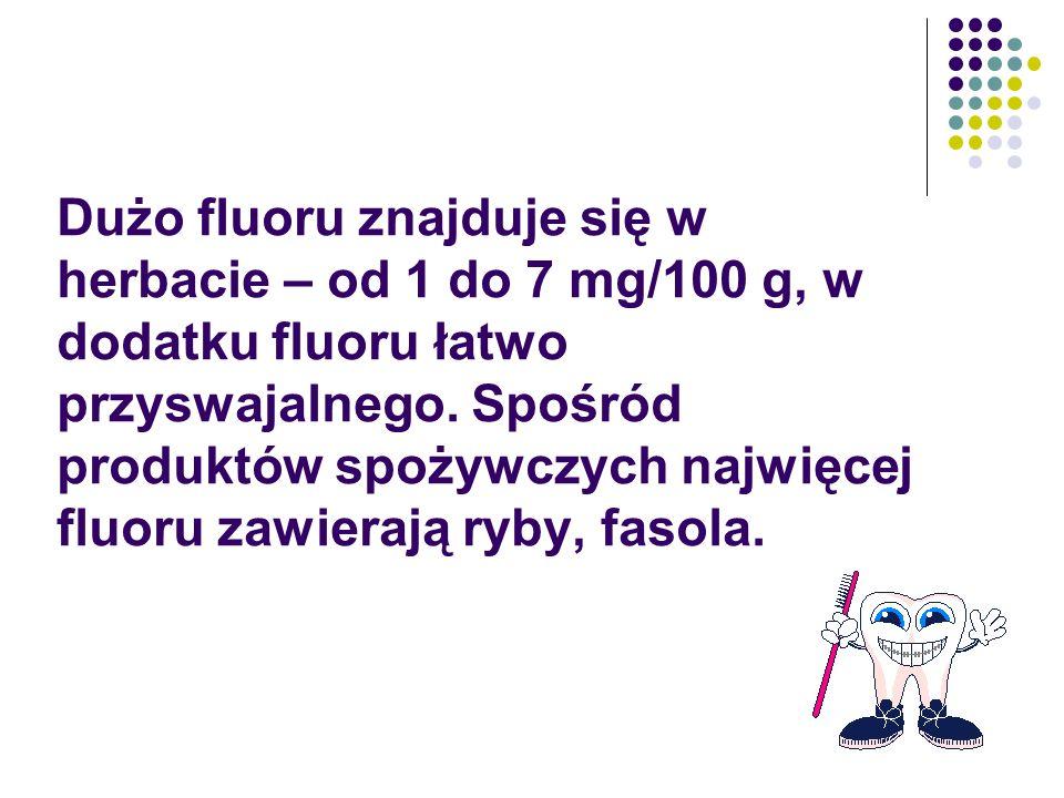 Dużo fluoru znajduje się w herbacie – od 1 do 7 mg/100 g, w dodatku fluoru łatwo przyswajalnego.