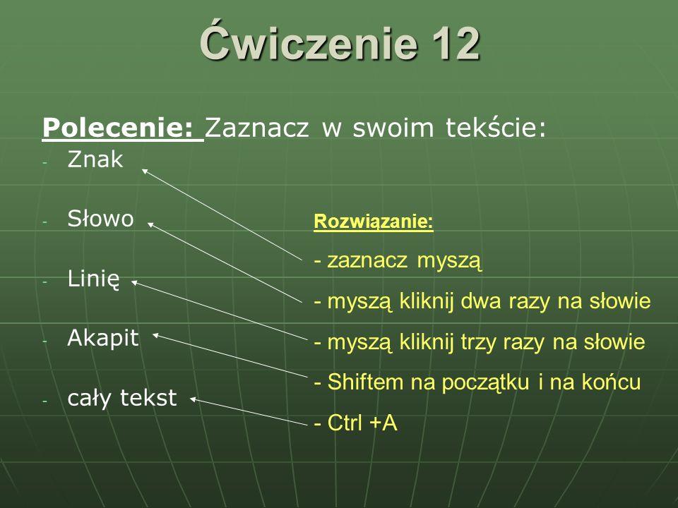 Ćwiczenie 12 Polecenie: Zaznacz w swoim tekście: Znak Słowo Linię