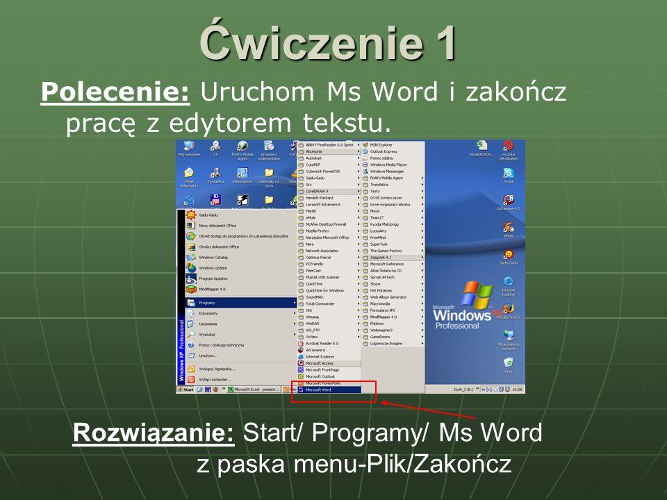 Ćwiczenie 1 Polecenie: Uruchom Ms Word i zakończ pracę z edytorem tekstu. Rozwiązanie: Start/ Programy/ Ms Word.
