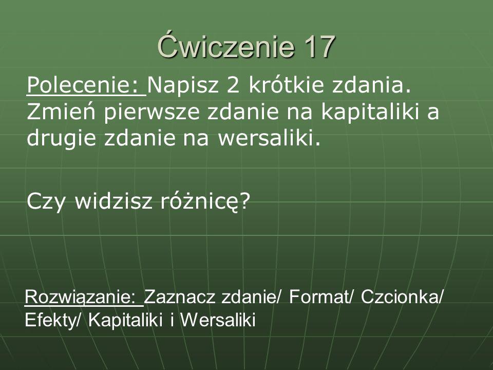 Ćwiczenie 17 Polecenie: Napisz 2 krótkie zdania. Zmień pierwsze zdanie na kapitaliki a drugie zdanie na wersaliki.