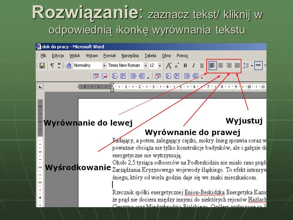 Rozwiązanie: zaznacz tekst/ kliknij w odpowiednią ikonkę wyrównania tekstu