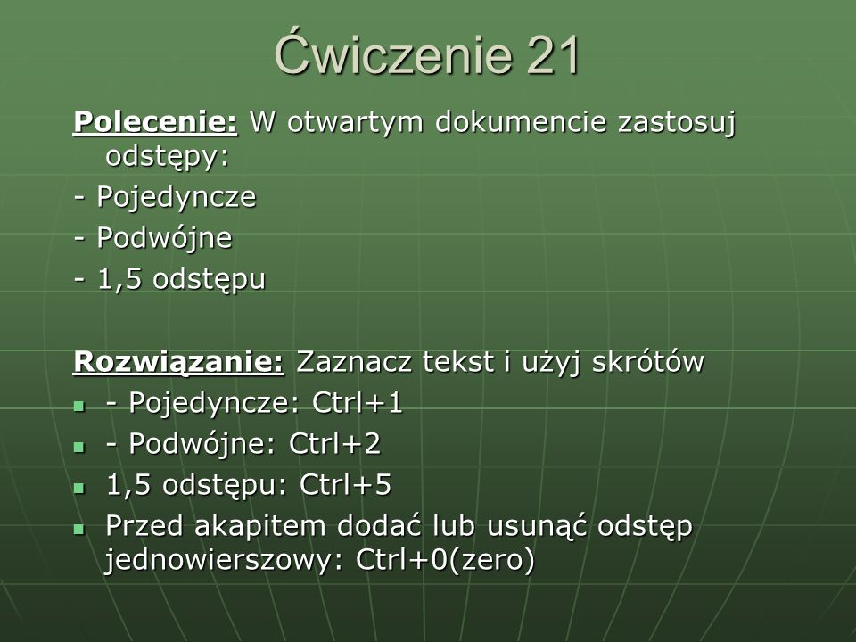 Ćwiczenie 21 Polecenie: W otwartym dokumencie zastosuj odstępy: