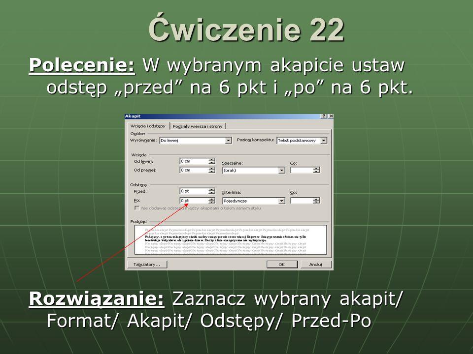 """Ćwiczenie 22 Polecenie: W wybranym akapicie ustaw odstęp """"przed na 6 pkt i """"po na 6 pkt."""