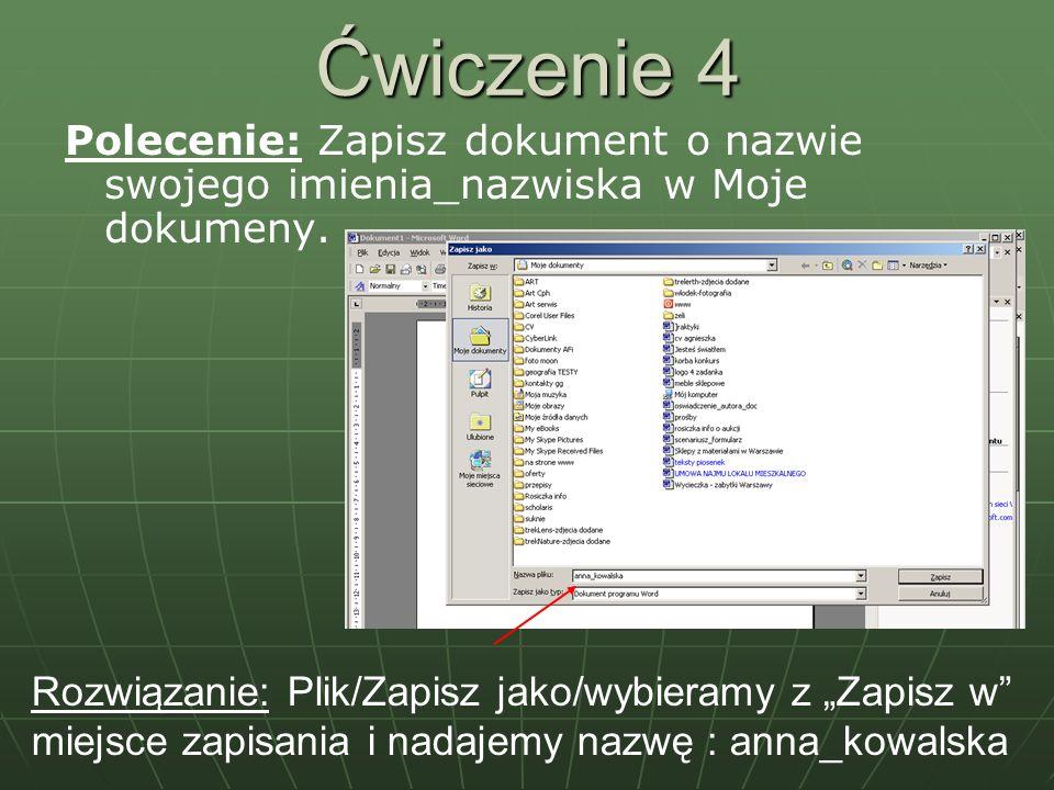 Ćwiczenie 4 Polecenie: Zapisz dokument o nazwie swojego imienia_nazwiska w Moje dokumeny.