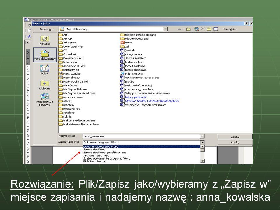 """Rozwiązanie: Plik/Zapisz jako/wybieramy z """"Zapisz w miejsce zapisania i nadajemy nazwę : anna_kowalska"""
