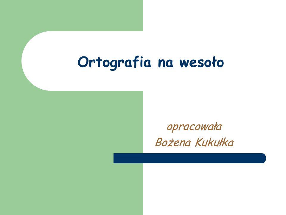 opracowała Bożena Kukułka