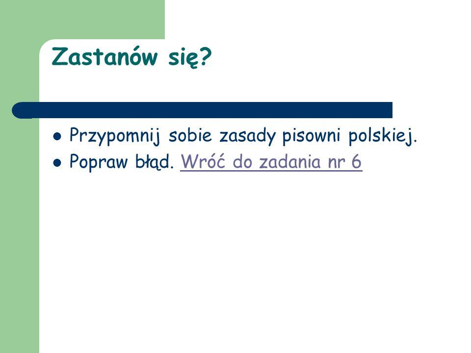 Zastanów się Przypomnij sobie zasady pisowni polskiej.