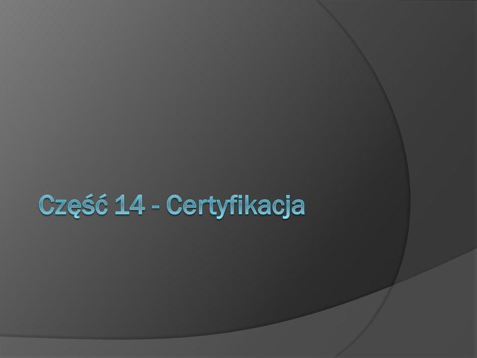 Część 14 - Certyfikacja