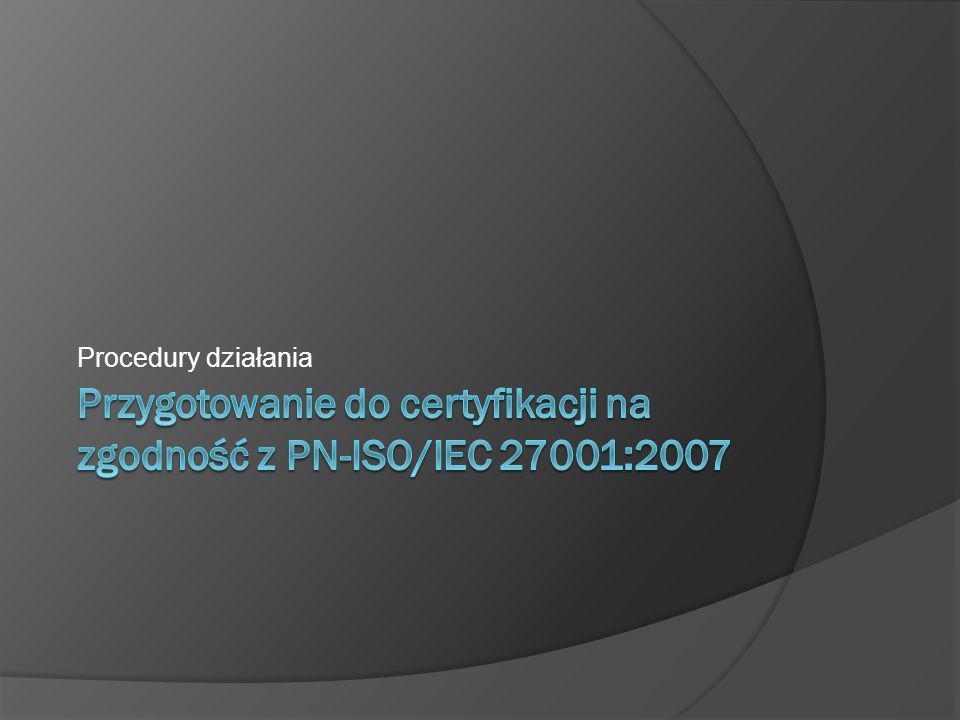 Przygotowanie do certyfikacji na zgodność z PN-ISO/IEC 27001:2007