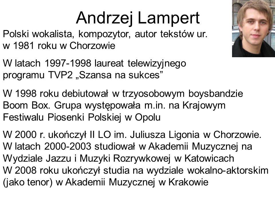Andrzej Lampert Polski wokalista, kompozytor, autor tekstów ur. w 1981 roku w Chorzowie.