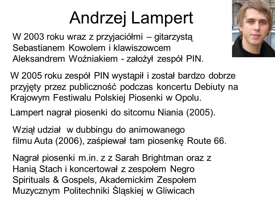 Andrzej Lampert W 2003 roku wraz z przyjaciółmi – gitarzystą Sebastianem Kowolem i klawiszowcem Aleksandrem Woźniakiem - założył zespół PIN.