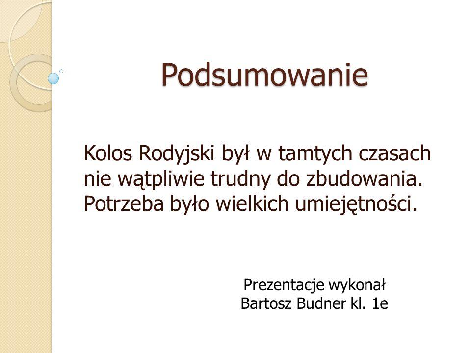 Podsumowanie Kolos Rodyjski był w tamtych czasach nie wątpliwie trudny do zbudowania. Potrzeba było wielkich umiejętności.