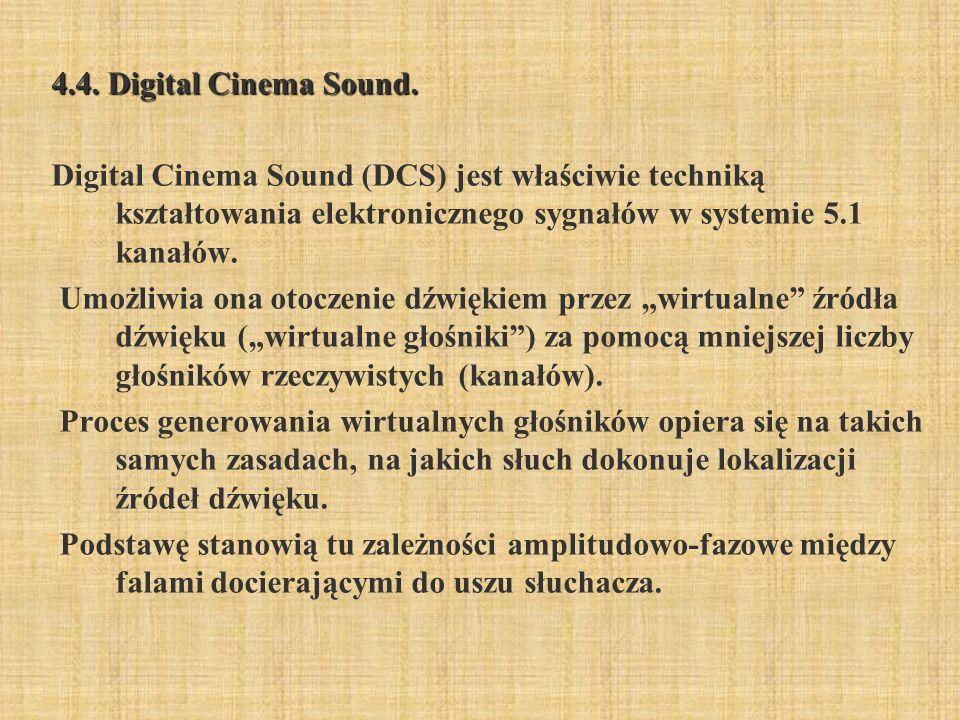 4.4. Digital Cinema Sound. Digital Cinema Sound (DCS) jest właściwie techniką kształtowania elektronicznego sygnałów w systemie 5.1 kanałów.
