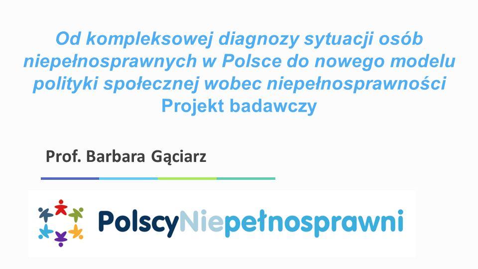 Od kompleksowej diagnozy sytuacji osób niepełnosprawnych w Polsce do nowego modelu polityki społecznej wobec niepełnosprawności Projekt badawczy