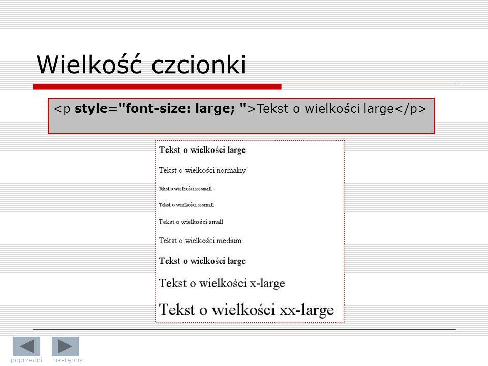 Wielkość czcionki <p style= font-size: large; >Tekst o wielkości large</p> poprzedni następny