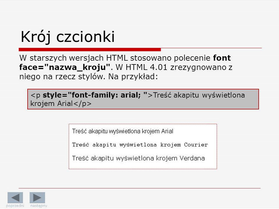 Krój czcionki W starszych wersjach HTML stosowano polecenie font face= nazwa_kroju . W HTML 4.01 zrezygnowano z niego na rzecz stylów. Na przykład:
