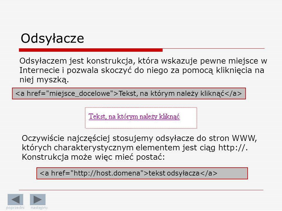 Odsyłacze Odsyłaczem jest konstrukcja, która wskazuje pewne miejsce w Internecie i pozwala skoczyć do niego za pomocą kliknięcia na niej myszką.