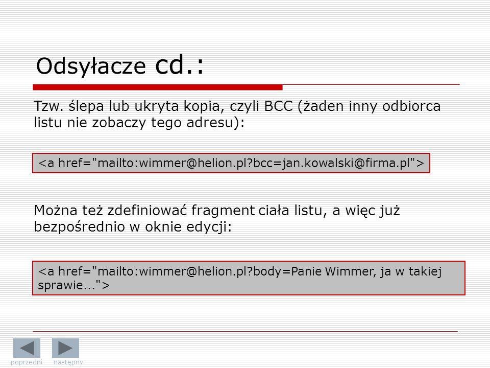 Odsyłacze cd.: Tzw. ślepa lub ukryta kopia, czyli BCC (żaden inny odbiorca listu nie zobaczy tego adresu):