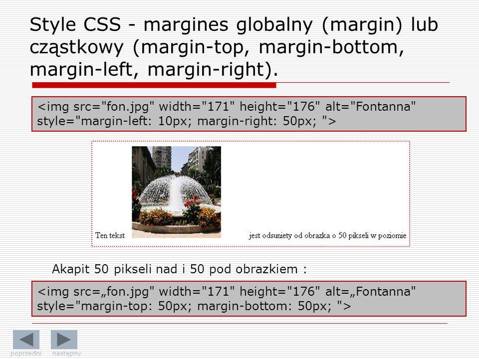 Style CSS - margines globalny (margin) lub cząstkowy (margin-top, margin-bottom, margin-left, margin-right).