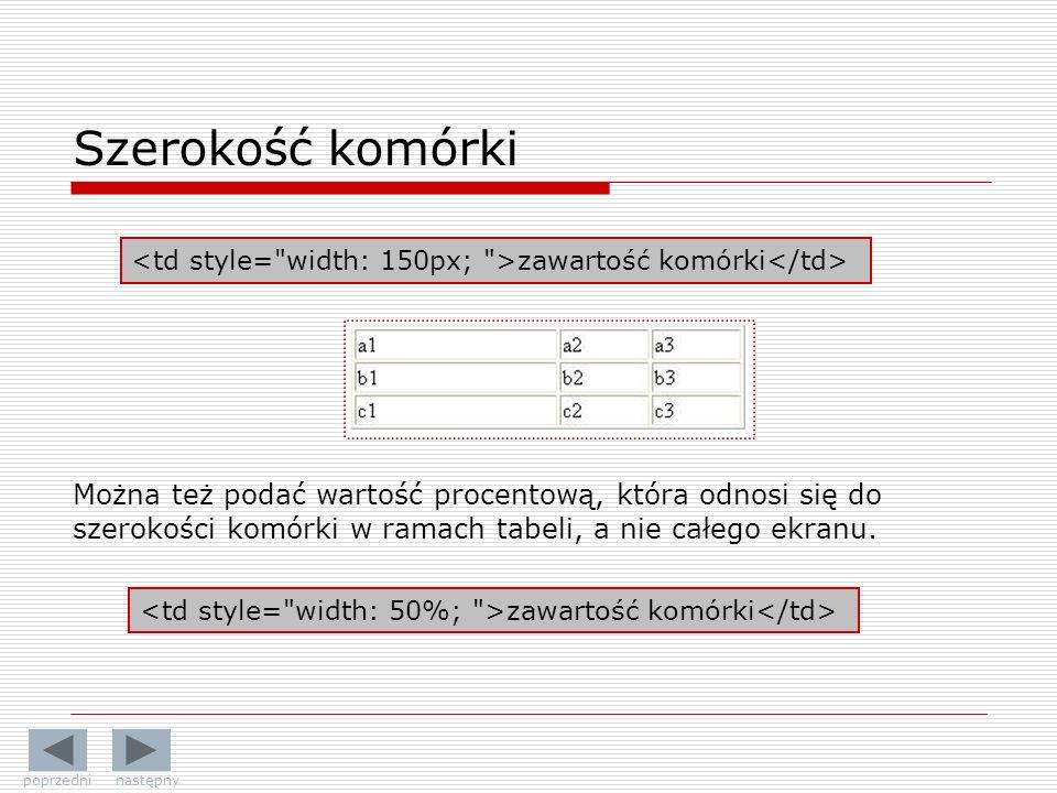 Szerokość komórki <td style= width: 150px; >zawartość komórki</td>