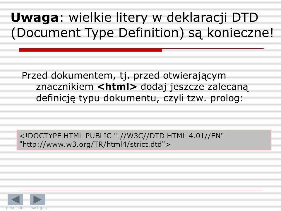 Uwaga: wielkie litery w deklaracji DTD (Document Type Definition) są konieczne!
