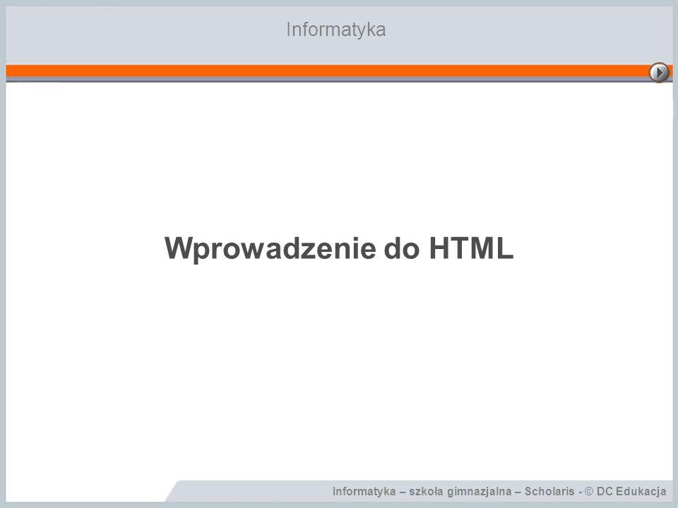 Wprowadzenie do HTML Informatyka Cele lekcji: Wiadomości: