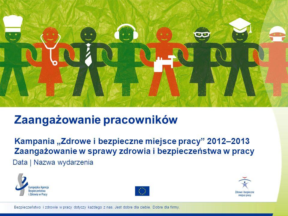 """Zaangażowanie pracowników Kampania """"Zdrowe i bezpieczne miejsce pracy 2012–2013 Zaangażowanie w sprawy zdrowia i bezpieczeństwa w pracy"""