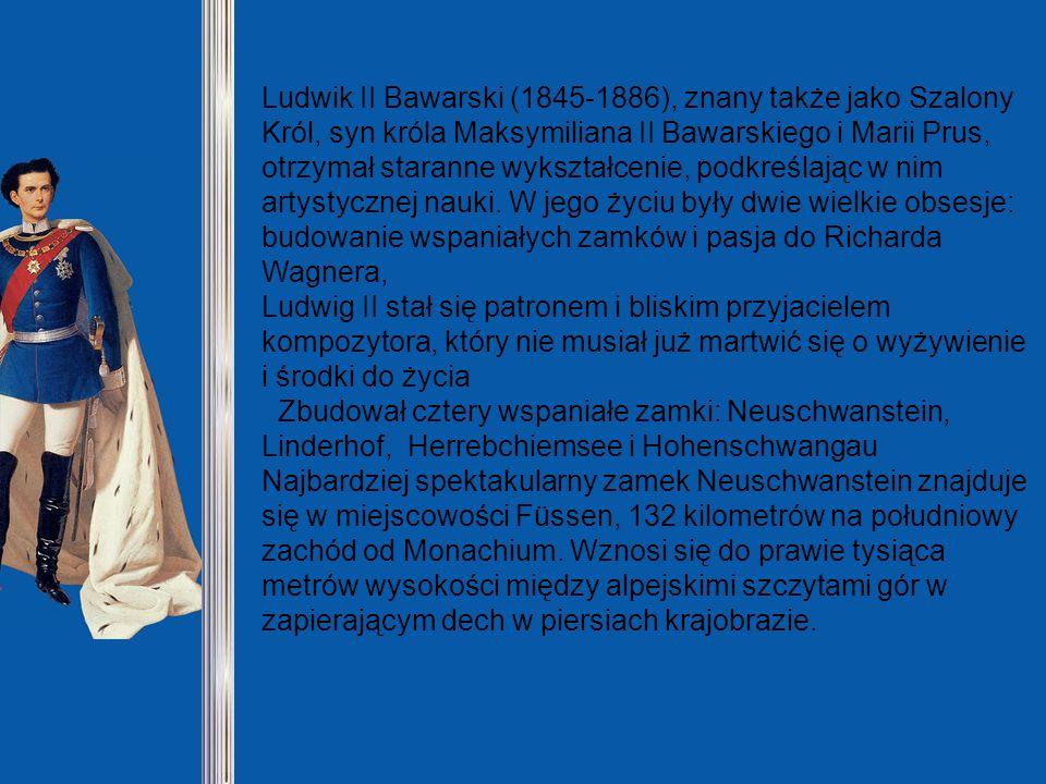 Ludwik II Bawarski (1845-1886), znany także jako Szalony Król, syn króla Maksymiliana II Bawarskiego i Marii Prus, otrzymał staranne wykształcenie, podkreślając w nim artystycznej nauki. W jego życiu były dwie wielkie obsesje: budowanie wspaniałych zamków i pasja do Richarda Wagnera, Ludwig II stał się patronem i bliskim przyjacielem kompozytora, który nie musiał już martwić się o wyżywienie i środki do życia