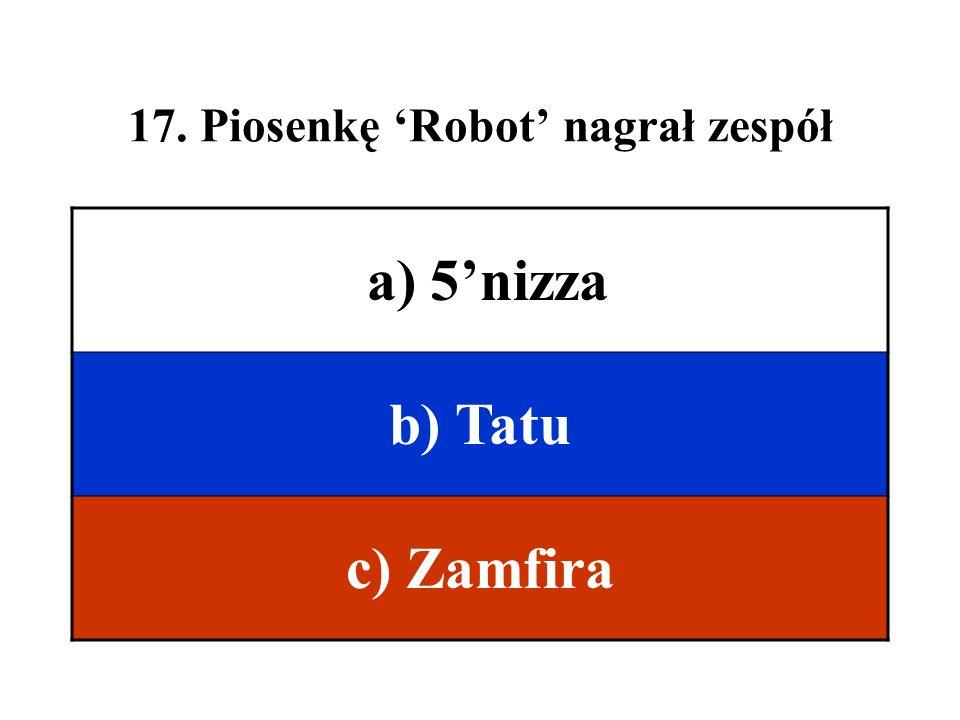17. Piosenkę 'Robot' nagrał zespół